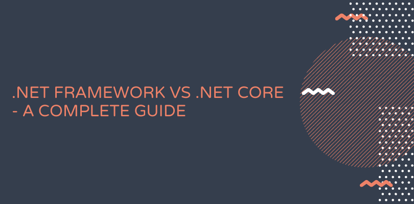 NET Framework Vs .NET Core_ A complete Guide