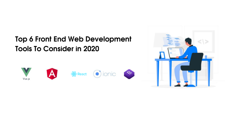 Top 6 Front End Web Development Tools To Consider in 2020